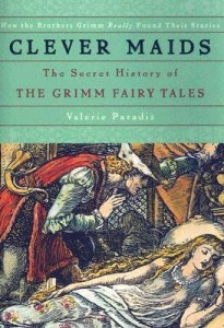 Clever Maids: The Secret History of the Grimm Fairy Tales by Valerie Paradiz